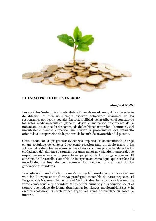 1 EL FALSO PRECIO DE LA ENERGIA. Manfred Nolte Los vocablos 'sostenible' y 'sostenibilidad' han alcanzado un gratificante ...