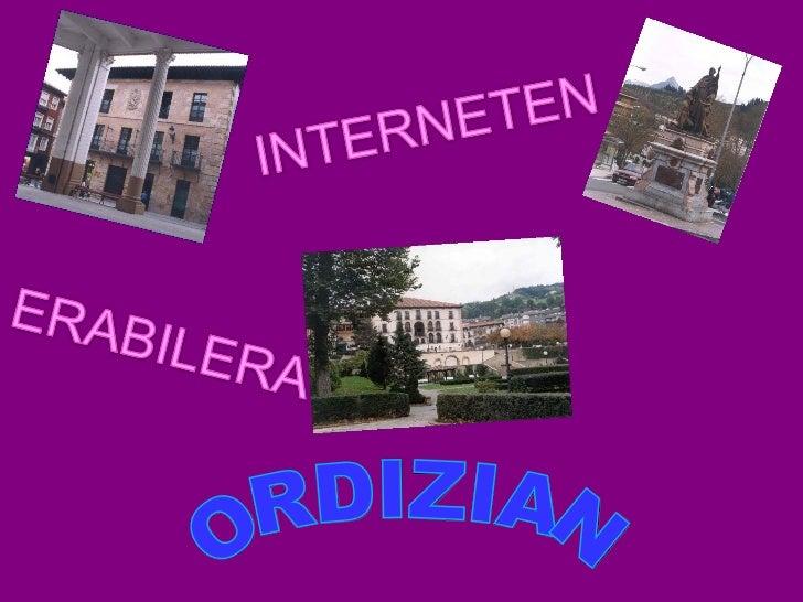 Lan honen helburua, Ordizianinternet nola erabiltzen den,jendea non ibiltzen den, zertarakoerabiltzen den.