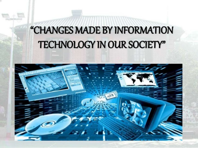 Changes made by Information Technology (IT) in our Society