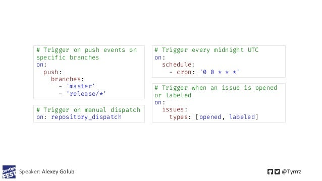 Speaker: Alexey Golub @Tyrrrz # Trigger on push events on specific branches on: push: branches: - 'master' - 'release/*' #...