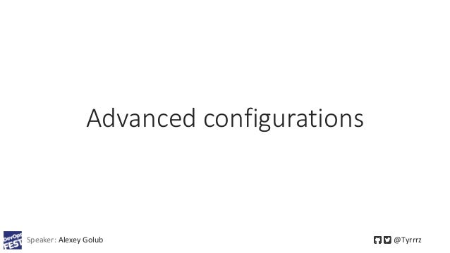 Advanced configurations Speaker: Alexey Golub @Tyrrrz