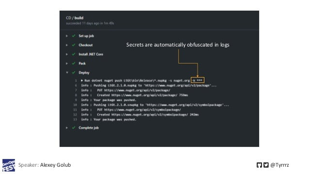 Speaker: Alexey Golub @Tyrrrz Secrets are automatically obfuscated in logs