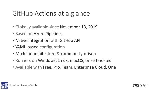 GitHub Actions at a glance • Globally available since November 13, 2019 • Based on Azure Pipelines • Native integration wi...