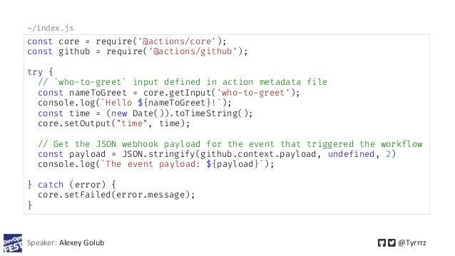 Speaker: Alexey Golub @Tyrrrz const core = require('@actions/core'); const github = require('@actions/github'); try { // `...