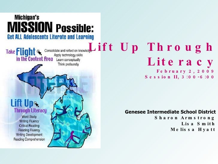 Lift Up Through Literacy February 2, 2009 Session II, 3:00-6:00 Genesee Intermediate School District Sharon Armstrong Lisa...