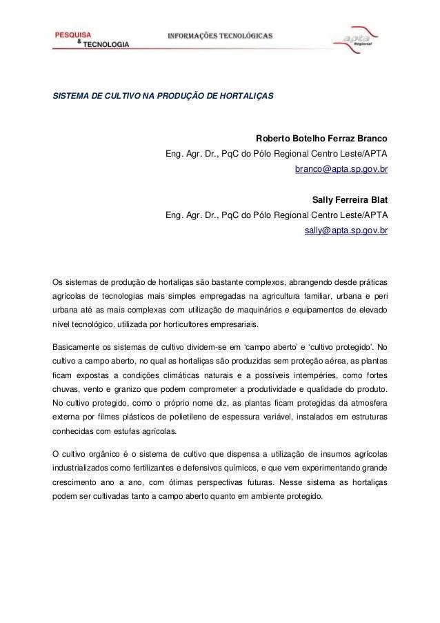 SISTEMA DE CULTIVO NA PRODUÇÃO DE HORTALIÇAS Roberto Botelho Ferraz Branco Eng. Agr. Dr., PqC do Pólo Regional Centro Lest...
