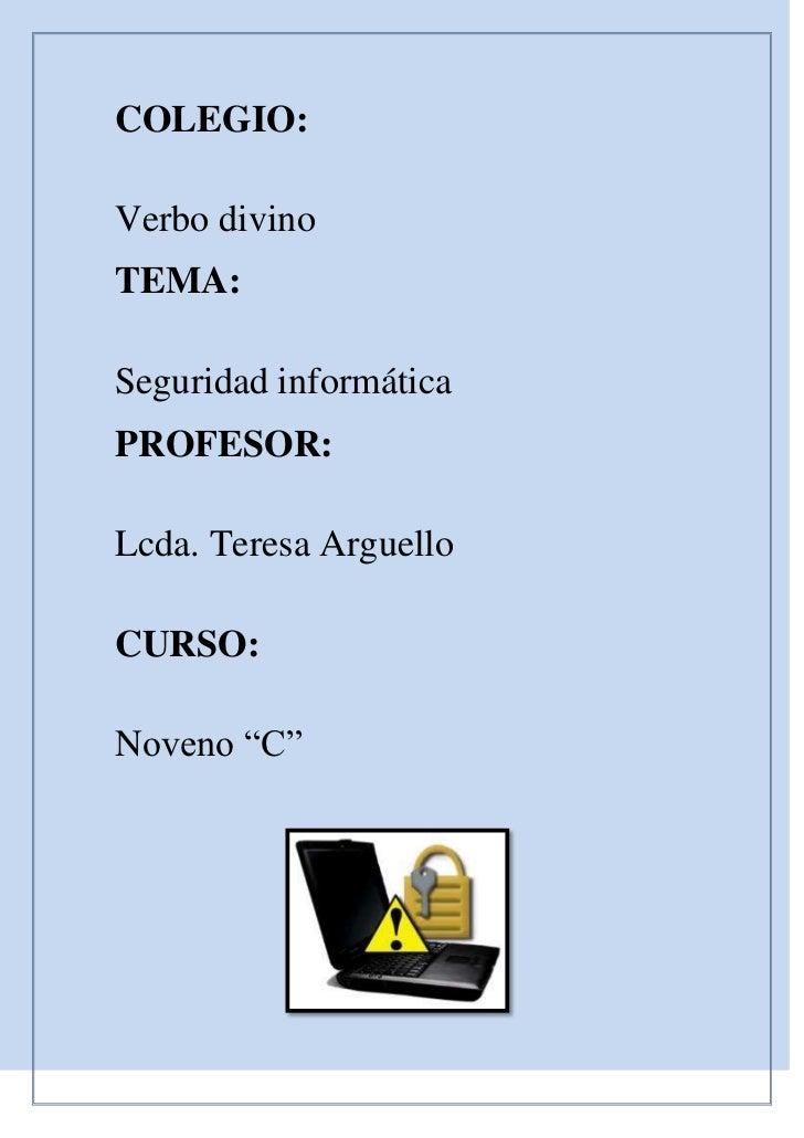 COLEGIO:<br />Verbo divino <br />TEMA: <br />Seguridad informática <br />PROFESOR:<br />Lcda. Teresa Arguello<br />CURSO:<...