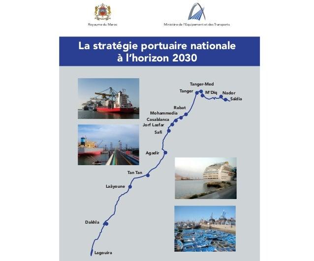 Royaume du Maroc                         Ministère de l'Equipement et des TransportsLa stratégie portuaire nationale      ...