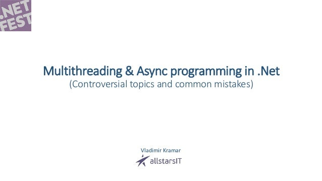 Multithreading & Async programming in .Net (Controversial topics and common mistakes) Vladimir Kramar