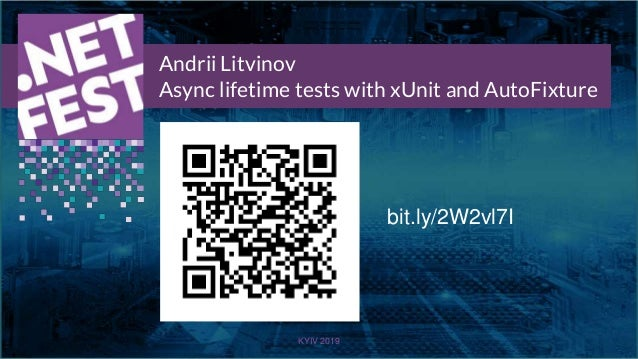 Тема доклада Тема доклада Тема доклада KYIV 2019 Andrii Litvinov Async lifetime tests with xUnit and AutoFixture bit.ly/2W...