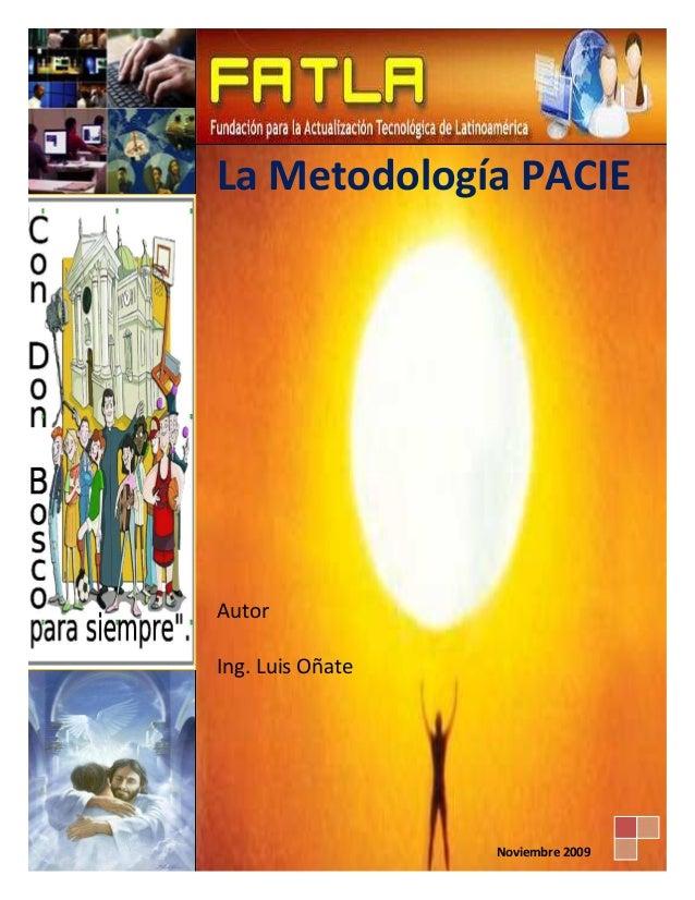 La Metodología PACIE Autor Ing. Luis Oñate Noviembre 2009