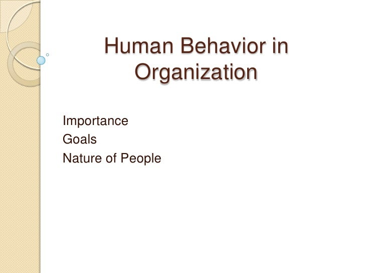 Human Behavior in Organization<br />Importance<br />Goals<br />Nature of People<br />