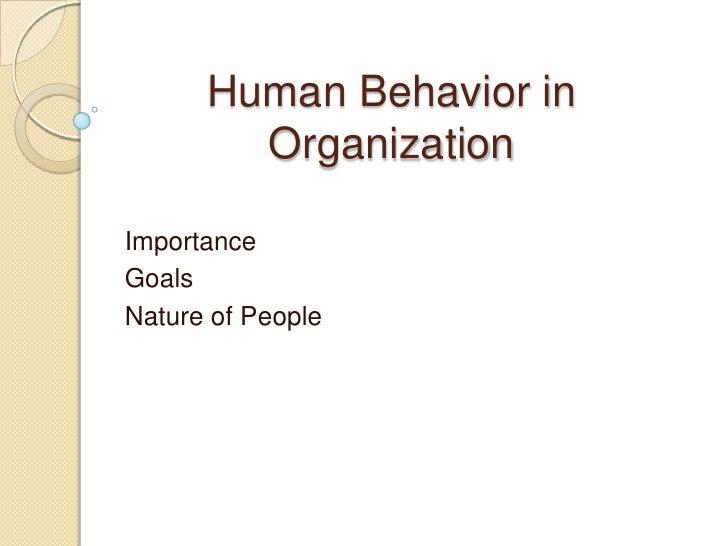 Human Behavior in Organization<br />Importance<br />Goals<br />Nature of People<br />