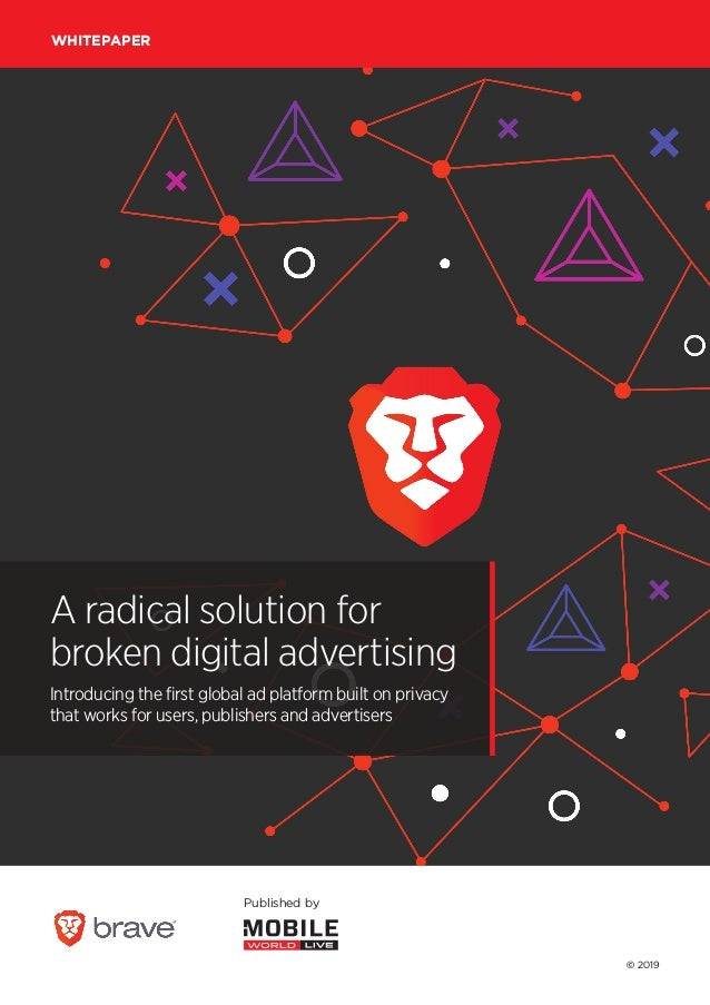 © 2019 Published by WHITEPAPER A radical solution for broken digital advertising Introducing the first global ad platform ...