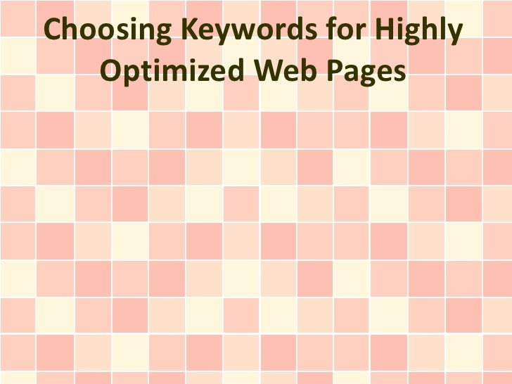 Choosing Keywords for Highly   Optimized Web Pages