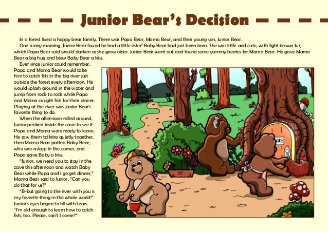 In a forest lived a happy bear family. There was Papa Bear, Mama Bear, and their young son, Junior Bear. One sunny morning...