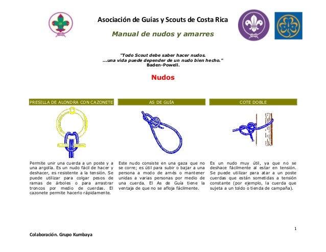 """Asociación de Guías y Scouts de Costa Rica  Manual de nudos y amarres  1  Colaboración. Grupo Kumbaya  """"Todo Scout debe sa..."""