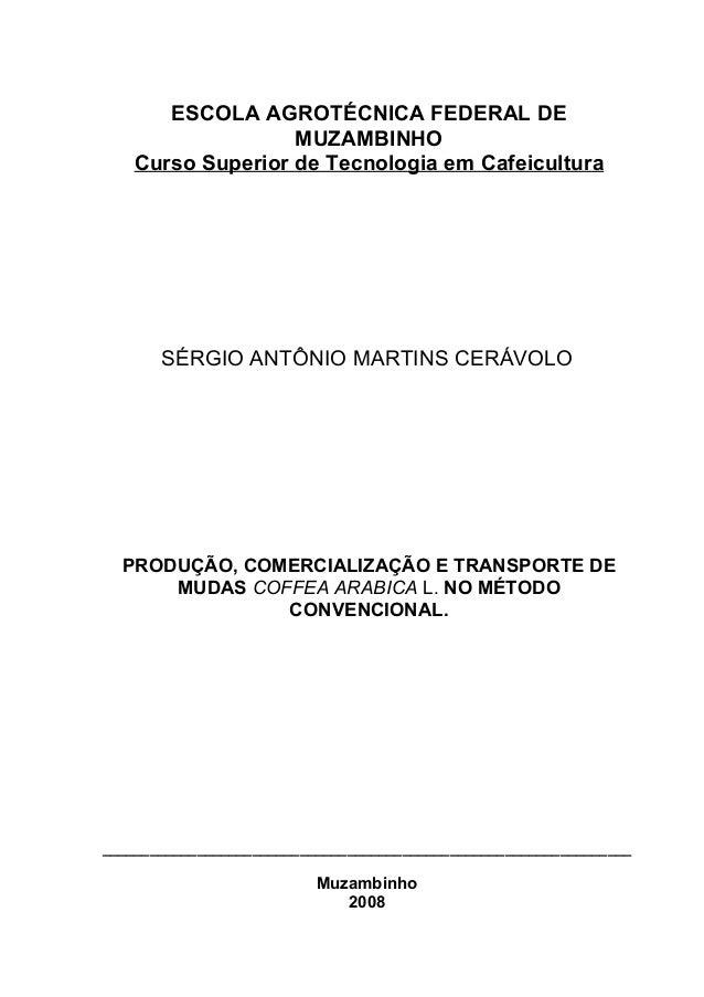 ESCOLA AGROTÉCNICA FEDERAL DE  MUZAMBINHO  Curso Superior de Tecnologia em Cafeicultura  SÉRGIO ANTÔNIO MARTINS CERÁVOLO  ...