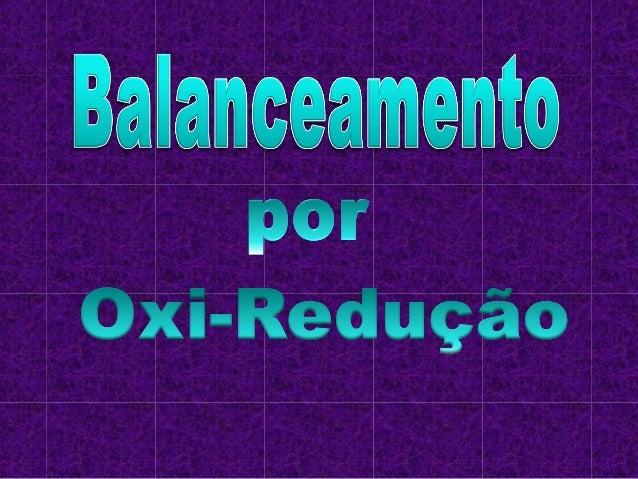 Conceitos de Oxidação e             ReduçãoAlgumas reações químicas acontecem com a alteração do  Nox dos elementos químic...