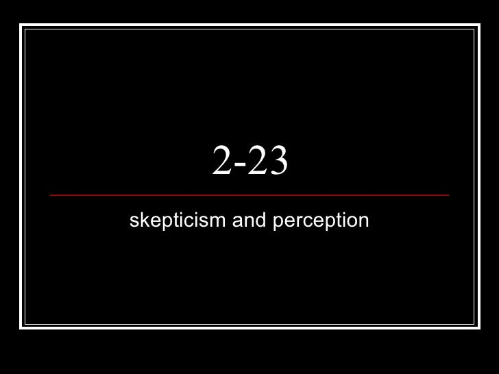 2-23 skepticism and perception