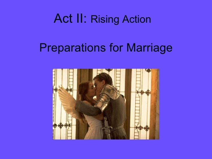 Act II:  Rising Action Preparations for Marriage