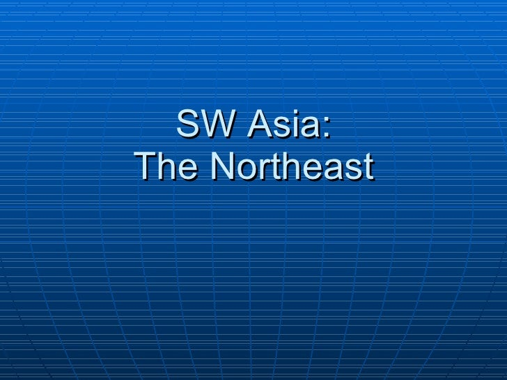 SW Asia: The Northeast