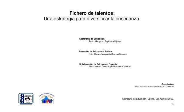 2 Fichero de talentos: Una estrategia para diversificar la enseñanza. Secretaría de Educación Profr. Margarito Espinosa Mi...