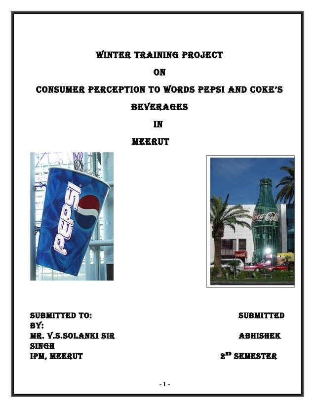 WINTER TRAINING PROJECT ON CONSUMER PERCEPTION TO WORDS PEPSI AND COKE'S BEVERAGES IN MEERUT SUBMITTED TO: SUBMITTED By: M...