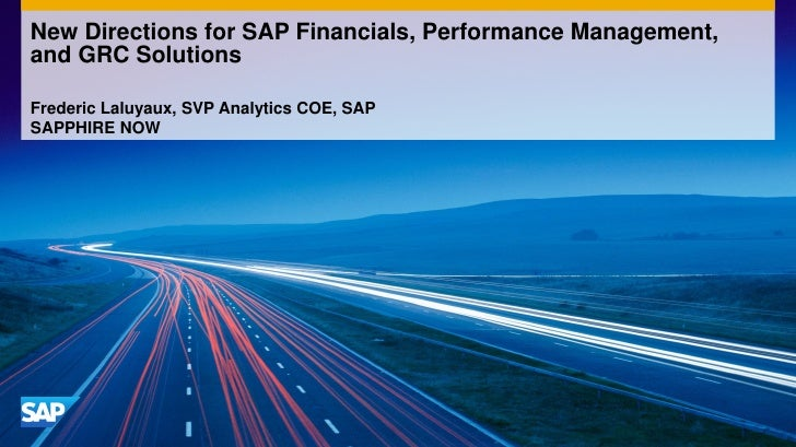 New Directions for SAP Financials, Performance Management,and GRC SolutionsFrederic Laluyaux, SVP Analytics COE, SAPSAPPHI...