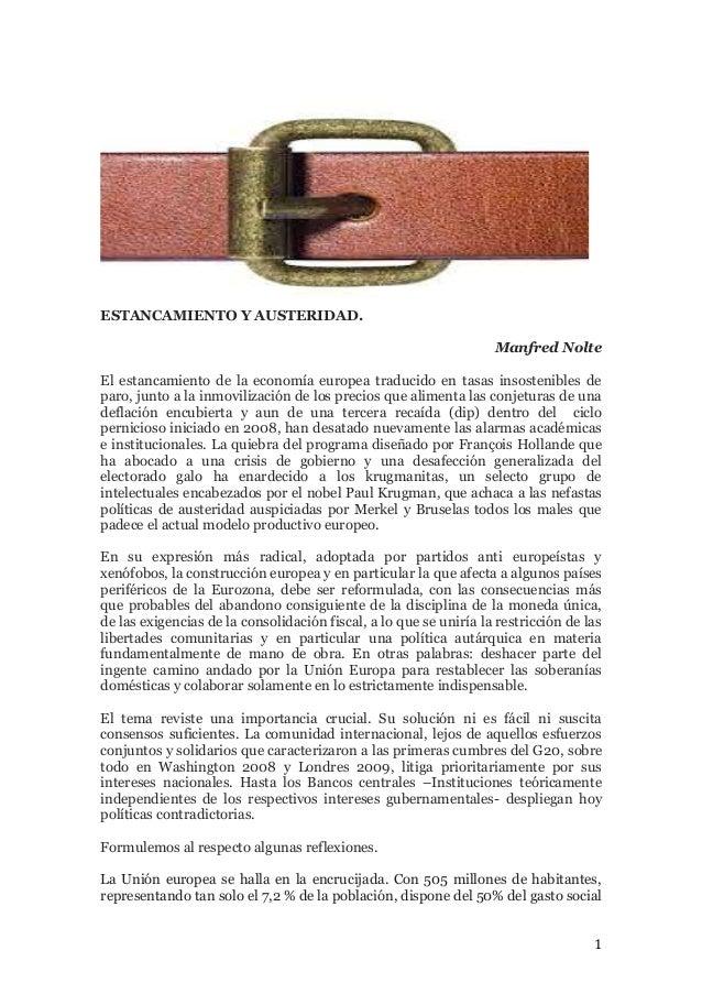 1  ESTANCAMIENTO Y AUSTERIDAD.  Manfred Nolte  El estancamiento de la economía europea traducido en tasas insostenibles de...