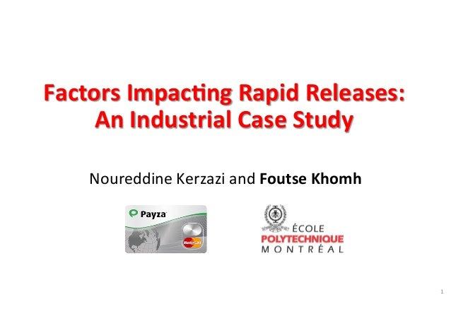 Factors  Impac,ng  Rapid  Releases:  An  Industrial  Case  Study  Noureddine  Kerzazi  and  Foutse  Khomh  1
