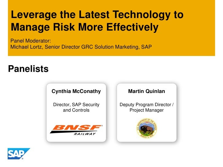 Leverage the Latest Technology toManage Risk More EffectivelyPanel Moderator:Michael Lortz, Senior Director GRC Solution M...