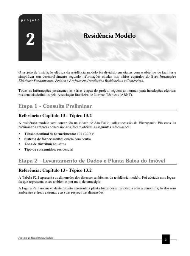Projeto 2: Residência Modelo 3 O projeto de instalação elétrica da residência modelo foi dividido em etapas com o objetivo...