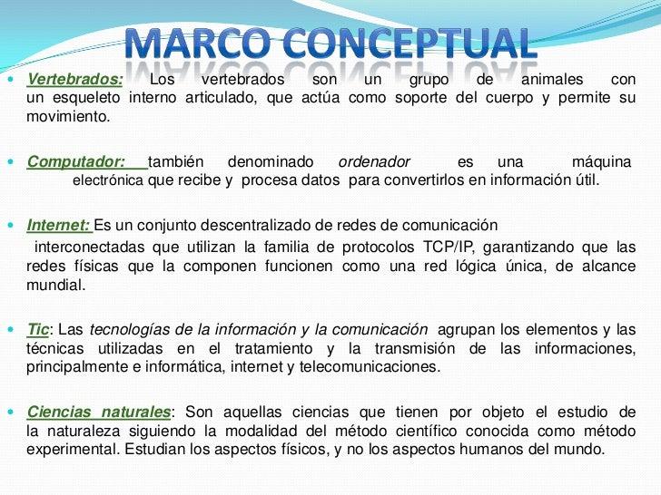 MARCO CONCEPTUAL<br />Vertebrados:Los vertebrados son un grupo de animales con unesqueletointernoarticulado, que actúa ...