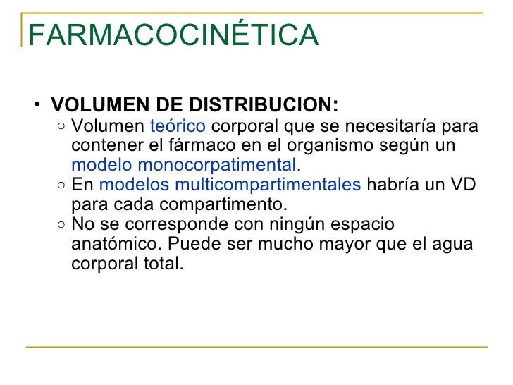 FARMACOCINÉTICA <ul><ul><li>VOLUMEN DE DISTRIBUCION : </li></ul></ul><ul><ul><ul><li>Volumen  teórico  corporal que se nec...