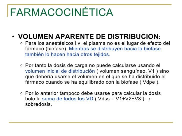 FARMACOCINÉTICA <ul><ul><li>VOLUMEN APARENTE DE DISTRIBUCION : </li></ul></ul><ul><ul><ul><li>Para los anestésicos i.v. el...