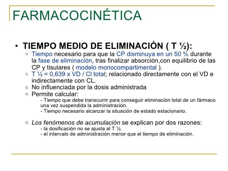 FARMACOCINÉTICA <ul><ul><li>TIEMPO MEDIO DE ELIMINACIÓN ( T ½): </li></ul></ul><ul><ul><ul><li>Tiempo  necesario para que ...