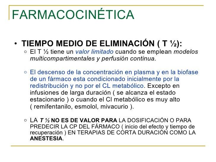 FARMACOCINÉTICA <ul><ul><li>TIEMPO MEDIO DE ELIMINACIÓN ( T ½): </li></ul></ul><ul><ul><ul><li>El T ½ tiene un  valor limi...