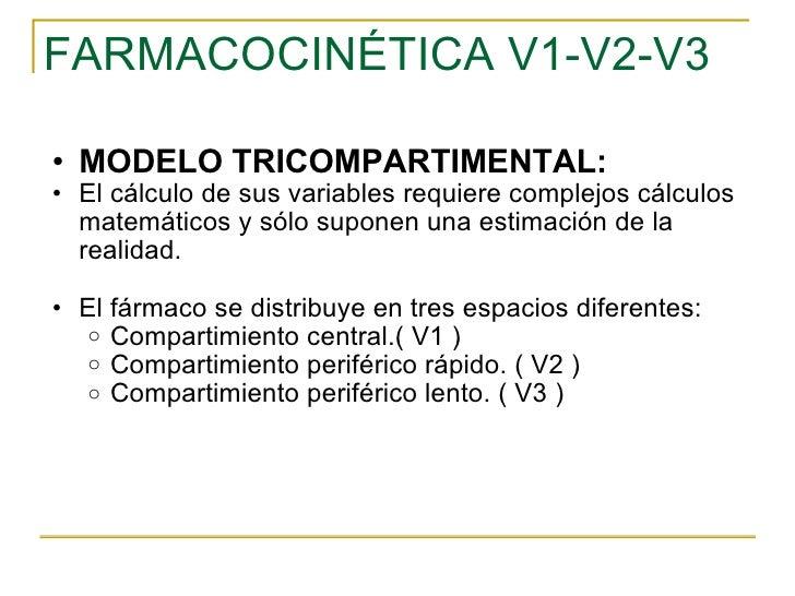 FARMACOCINÉTICA V1-V2-V3 <ul><ul><li>MODELO TRICOMPARTIMENTAL: </li></ul></ul><ul><ul><li>El cálculo de sus variables requ...
