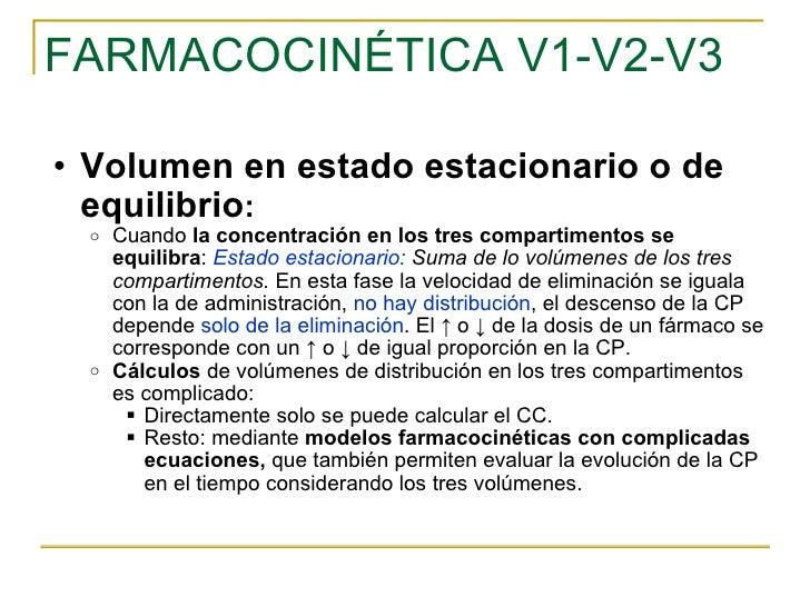 FARMACOCINÉTICA V1-V2-V3 <ul><ul><li>Volumen en estado estacionario o de equilibrio : </li></ul></ul><ul><ul><ul><li>Cuand...
