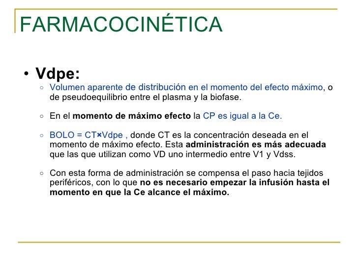 FARMACOCINÉTICA <ul><ul><li>Vdpe: </li></ul></ul><ul><ul><ul><li>Volumen aparente  de distribución  en el momento del efec...