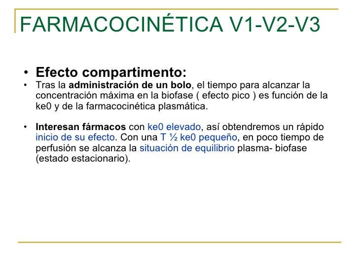 FARMACOCINÉTICA V1-V2-V3 <ul><ul><li>Efecto compartimento: </li></ul></ul><ul><ul><li>Tras la  administración de un bolo ,...