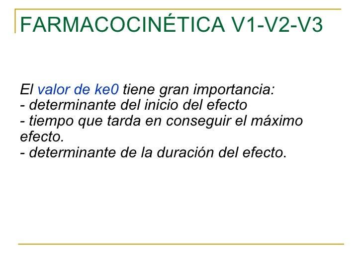 FARMACOCINÉTICA V1-V2-V3 El  valor de ke0  tiene gran importancia: - determinante del inicio del efecto - tiempo que tarda...