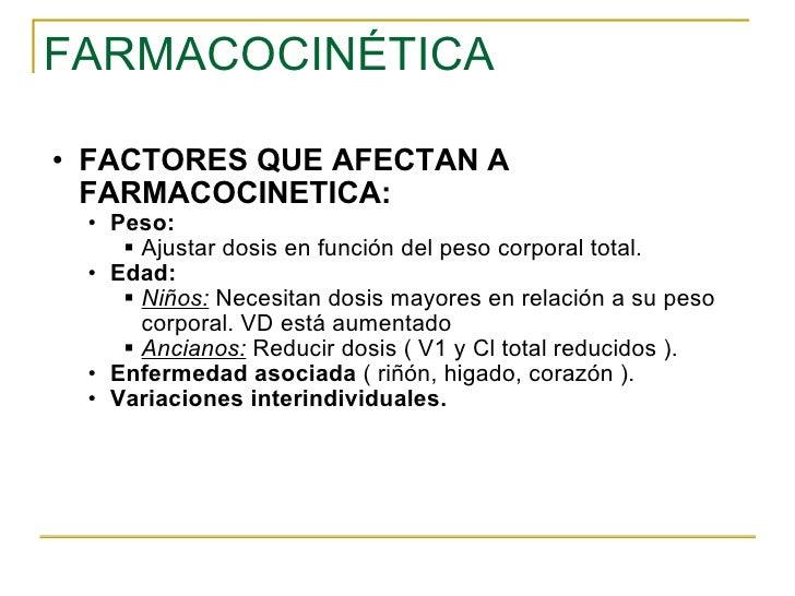 FARMACOCINÉTICA <ul><ul><li>FACTORES QUE AFECTAN A FARMACOCINETICA: </li></ul></ul><ul><ul><ul><li>Peso: </li></ul></ul></...