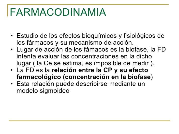 FARMACODINAMIA <ul><ul><li>Estudio de los efectos bioquímicos y fisiológicos de los fármacos y su mecanismo de acción. </l...