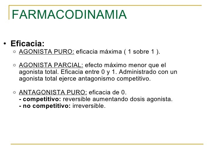 FARMACODINAMIA <ul><ul><li>Eficacia: </li></ul></ul><ul><ul><ul><li>AGONISTA PURO:  eficacia máxima ( 1 sobre 1 ). </li></...