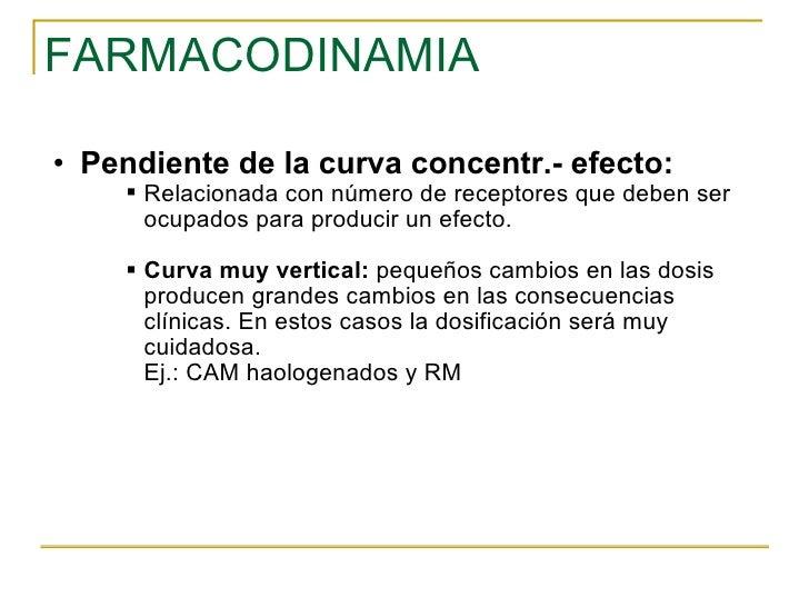 FARMACODINAMIA <ul><ul><li>Pendiente de la curva concentr.- efecto: </li></ul></ul><ul><ul><ul><ul><li>Relacionada con núm...