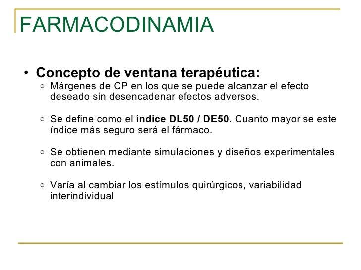 FARMACODINAMIA <ul><ul><li>Concepto de ventana terapéutica: </li></ul></ul><ul><ul><ul><li>Márgenes de CP en los que se pu...