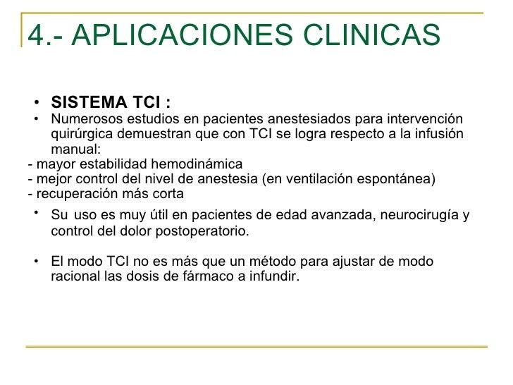 4.- APLICACIONES CLINICAS <ul><ul><li>SISTEMA TCI : </li></ul></ul><ul><ul><li>Numerosos estudios en pacientes anestesiado...