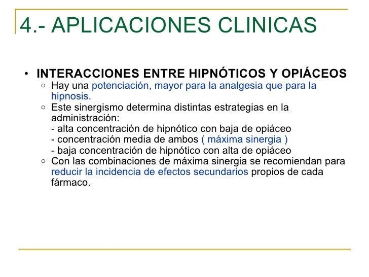 4.- APLICACIONES CLINICAS <ul><ul><li>INTERACCIONES ENTRE HIPNÓTICOS Y OPIÁCEOS </li></ul></ul><ul><ul><ul><li>Hay una  po...